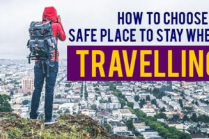 How to Choose a Safe Place when Traveling