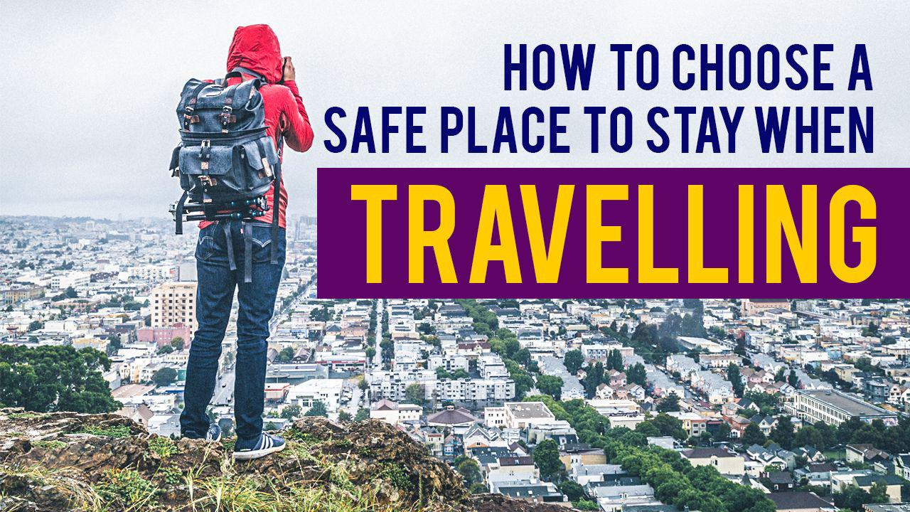 How to choose a safe place to stay